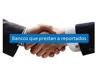 que bancos prestan a reportados